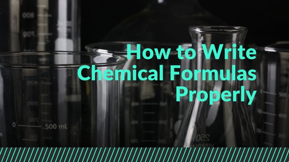 How to Write Chemical Formulas Properly